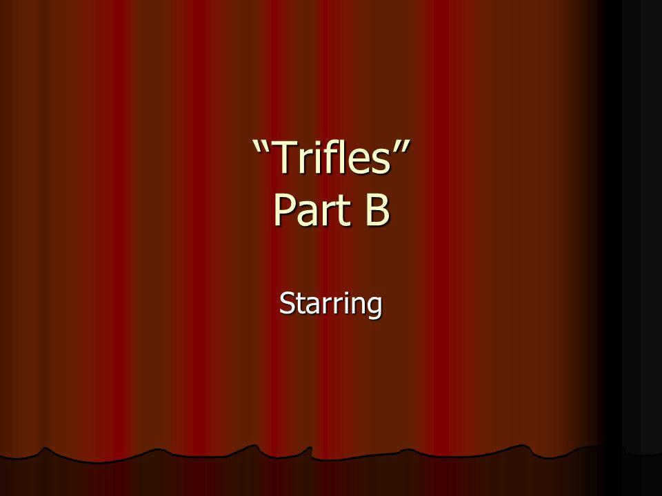 Trifles Part B Starring