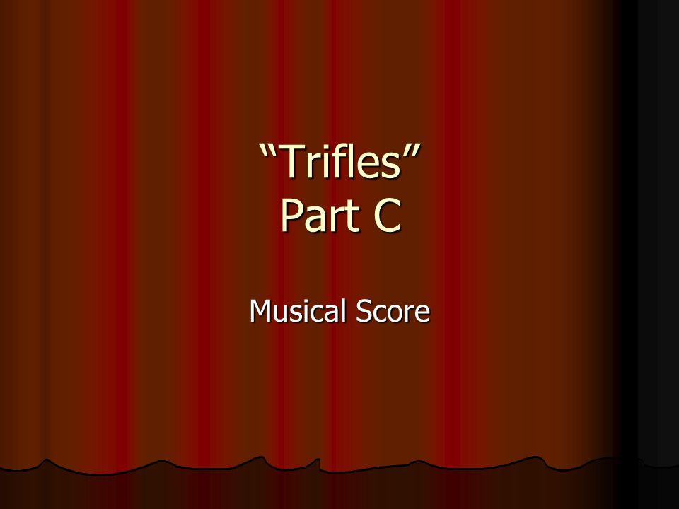 Trifles Part C Musical Score