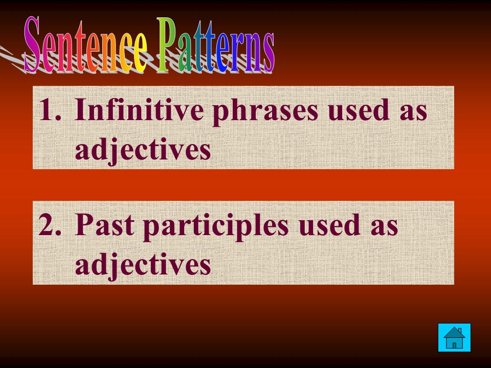 1.Infinitive phrases used as adjectivesInfinitive phrases used as adjectives 2.Past participles used as adjectivesPast participles used as adjectives