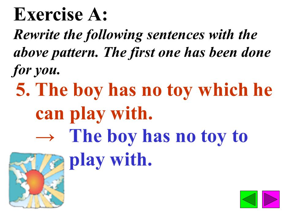Exercise A: Rewrite the following sentences with the above pattern.