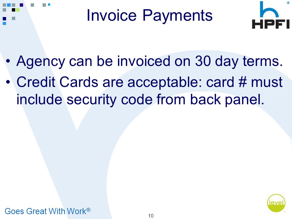 Goes Great With Work ® 10 Invoice Payments Agency can be invoiced on 30 day terms. Credit Cards are acceptable: card # must include security code from