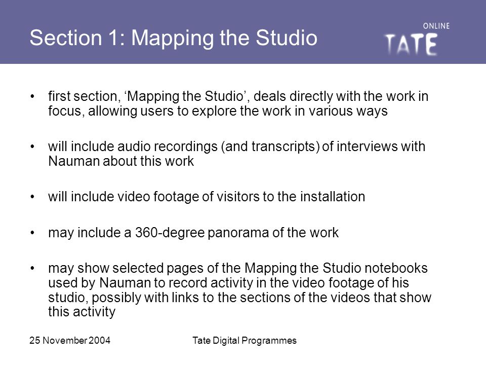 25 November 2004Tate Digital Programmes Section 1: Mapping the Studio first section, 'Mapping the Studio', deals directly with the work in focus, allo