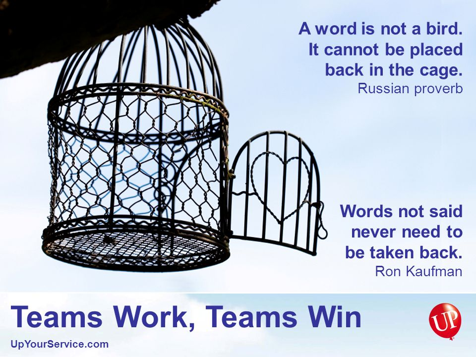 Teams Work, Teams Win UpYourService.com Be a good listener.
