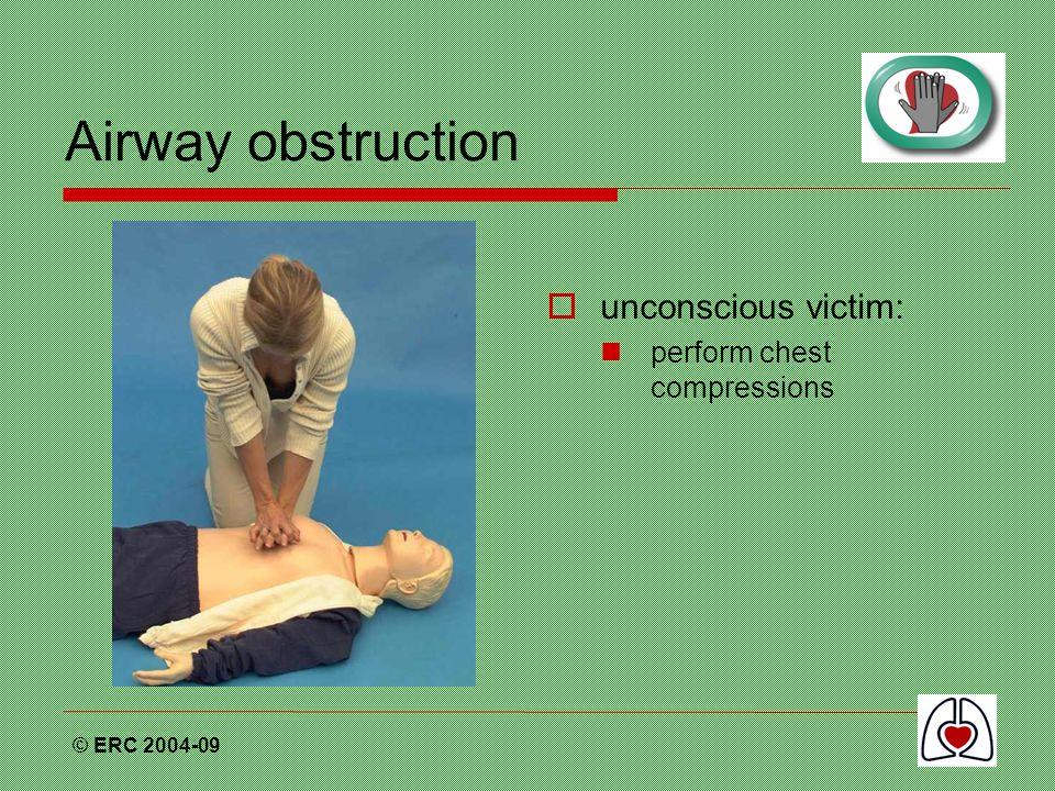© ERC 2004-09 Airway obstruction  unconscious victim: perform chest compressions