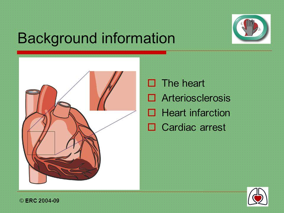 © ERC 2004-09 Background information  The heart  Arteriosclerosis  Heart infarction  Cardiac arrest
