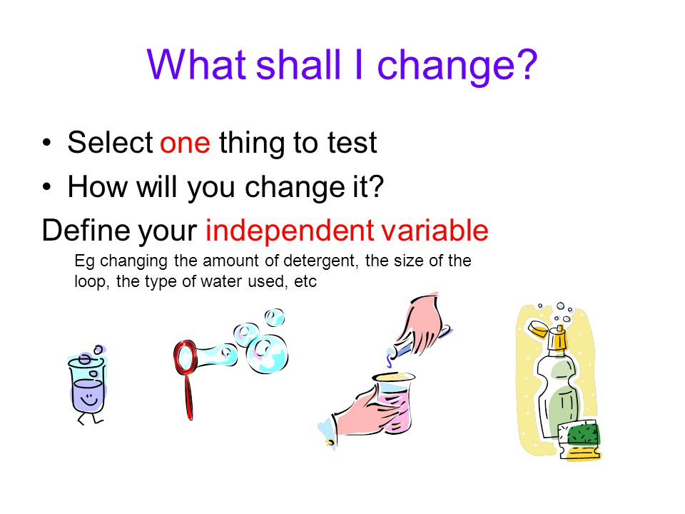 What shall I change. Select one thing to test How will you change it.