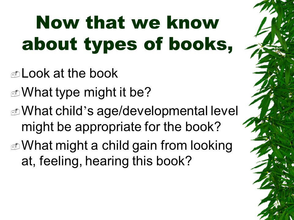 Now that we know about types of books,  Look at the book  What type might it be.