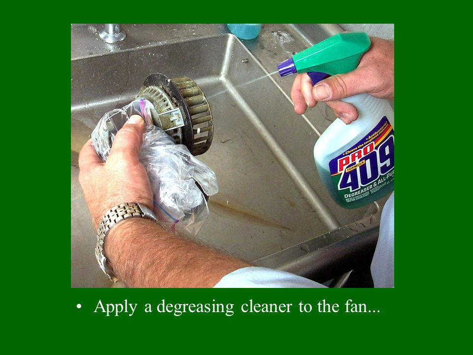 Apply a degreasing cleaner to the fan...
