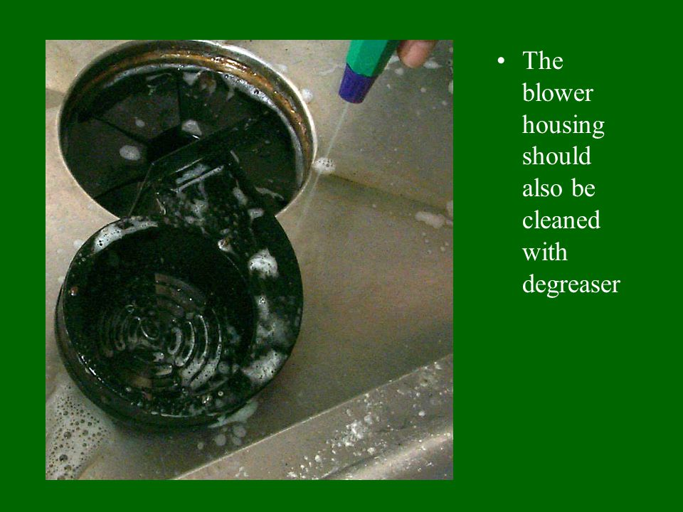 The blower housing should also be cleaned with degreaser