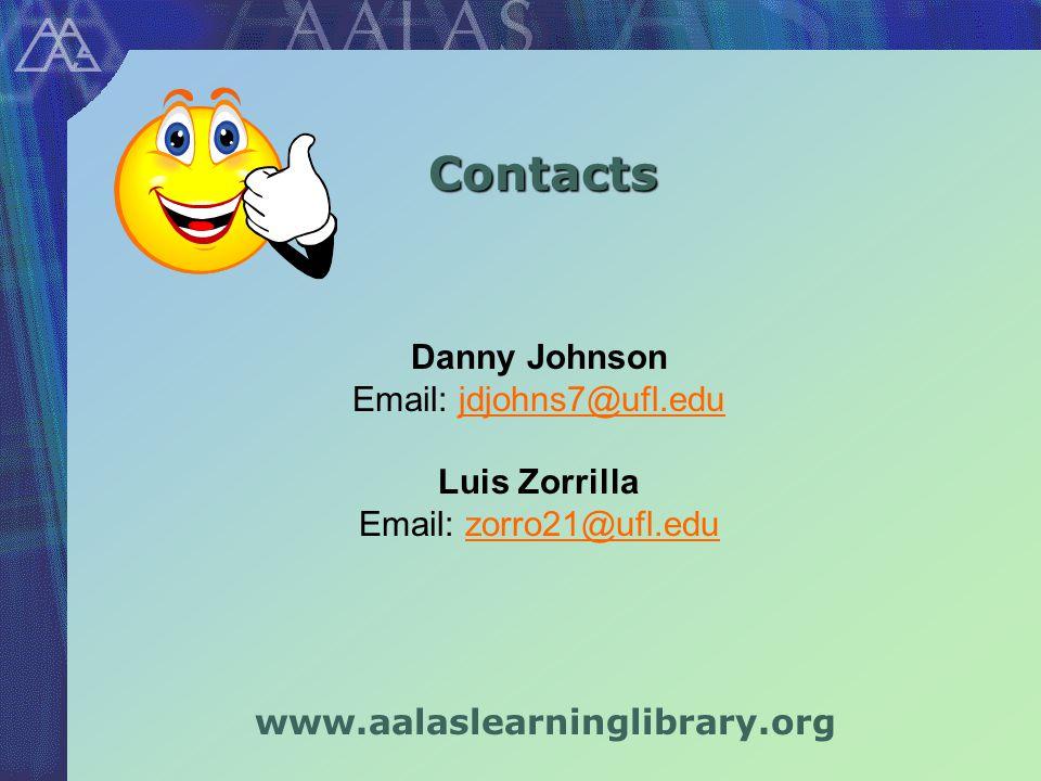 Contacts www.aalaslearninglibrary.org Danny Johnson Email: jdjohns7@ufl.edujdjohns7@ufl.edu Luis Zorrilla Email: zorro21@ufl.eduzorro21@ufl.edu