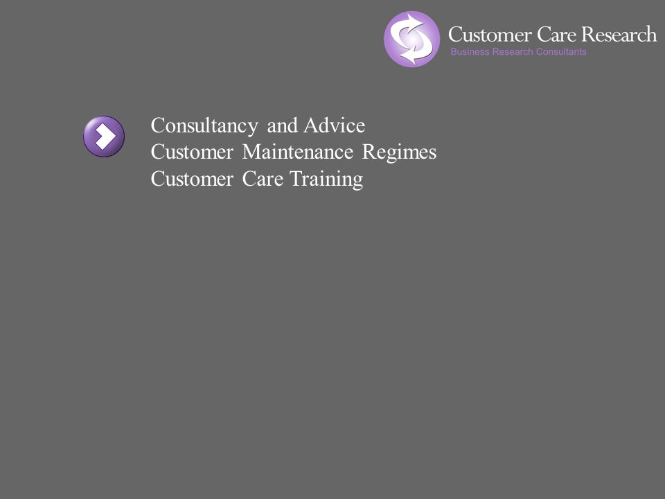 Consultancy and Advice Customer Maintenance Regimes Customer Care Training
