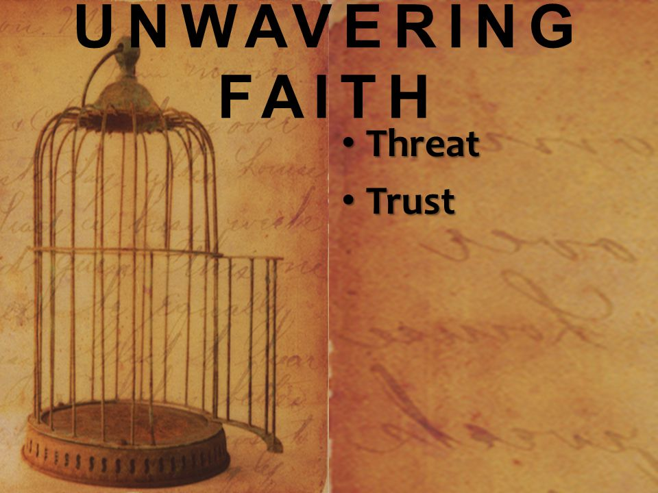 UNWAVERING FAITH Threat Threat Trust Trust