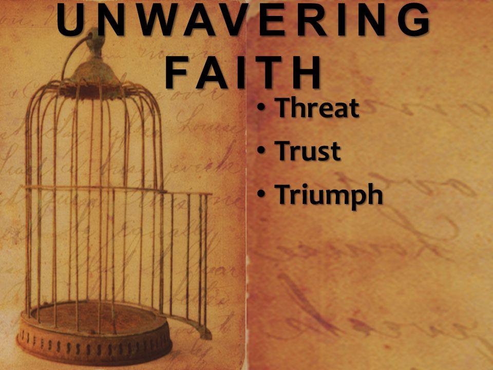 UNWAVERING FAITH Threat Threat Trust Trust Triumph Triumph