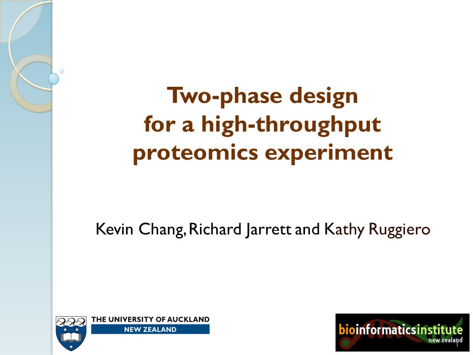 Two-phase design for a high-throughput proteomics experiment Kevin Chang, Richard Jarrett and Kathy Ruggiero 1