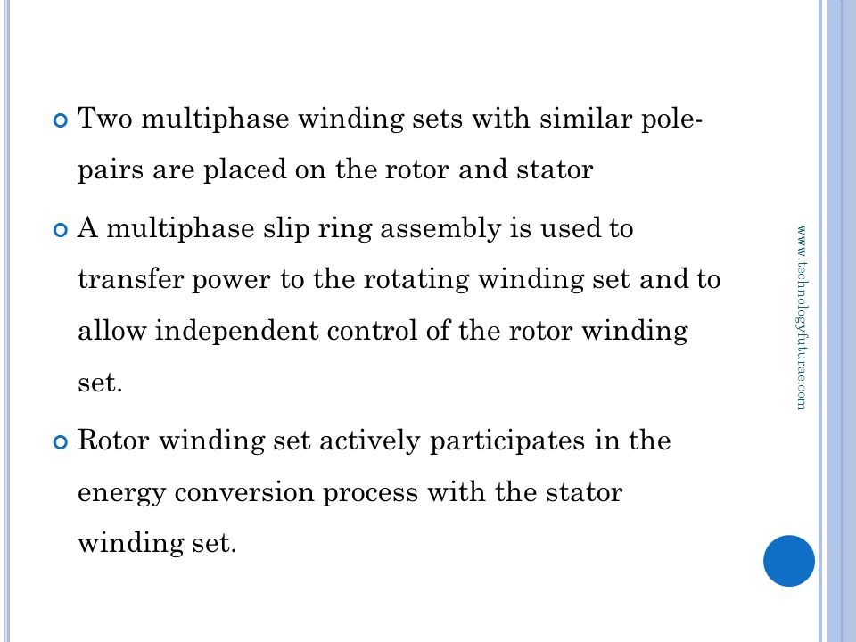 www.technologyfuturae.com Two multiphase winding sets with similar pole- pairs are placed on the rotor and stator A multiphase slip ring assembly is u