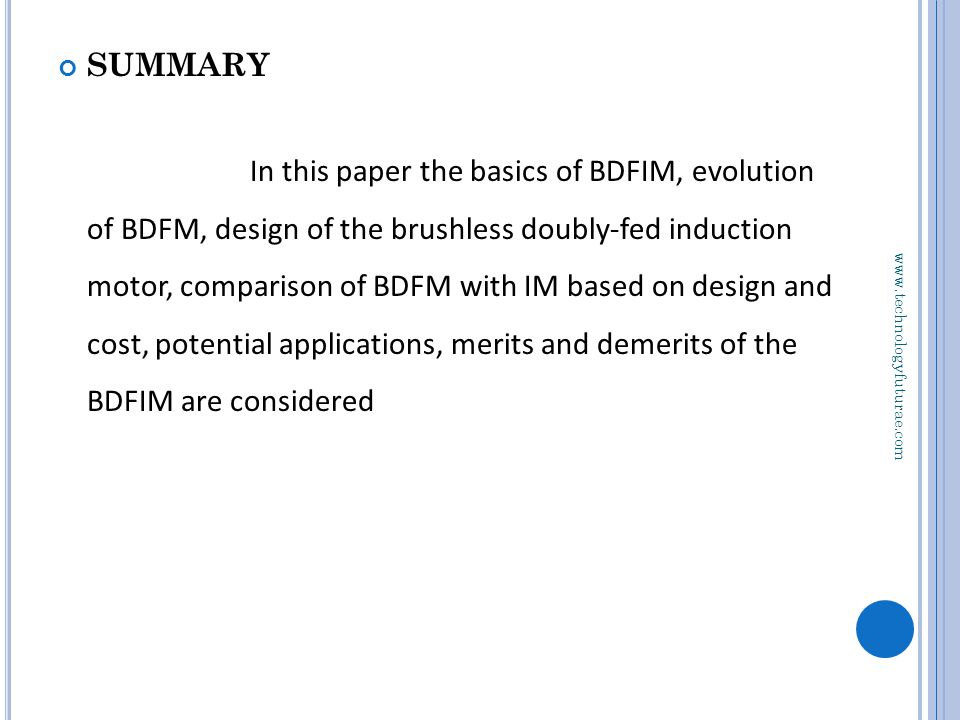www.technologyfuturae.com SUMMARY In this paper the basics of BDFIM, evolution of BDFM, design of the brushless doubly-fed induction motor, comparison