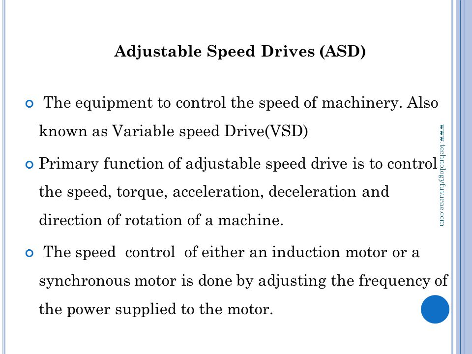 www.technologyfuturae.com Adjustable Speed Drives (ASD) The equipment to control the speed of machinery. Also known as Variable speed Drive(VSD) Prima