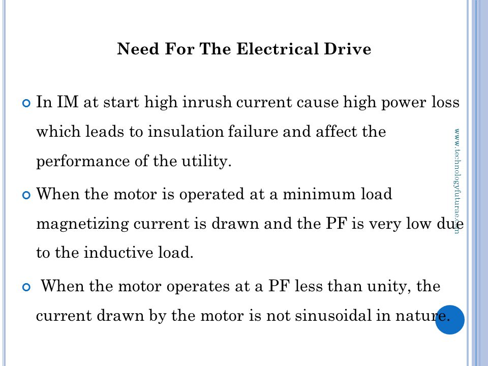 www.technologyfuturae.com Need For The Electrical Drive In IM at start high inrush current cause high power loss which leads to insulation failure and