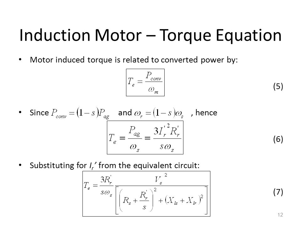 Induction Motor – Torque Equation Motor induced torque is related to converted power by: (5) Since and, hence (6) Substituting for I r ' from the equi