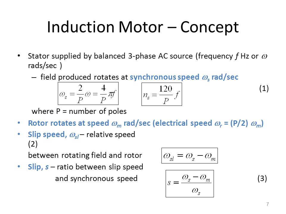 Induction Motor – Concept Stator supplied by balanced 3-phase AC source (frequency f Hz or  rads/sec ) – field produced rotates at synchronous speed