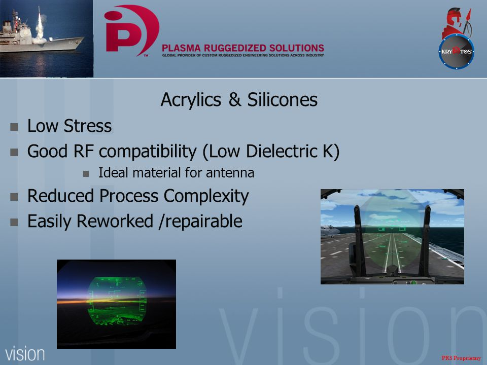 Acrylics & Silicones Low Stress Good RF compatibility (Low Dielectric K) Ideal material for antenna Reduced Process Complexity Easily Reworked /repair