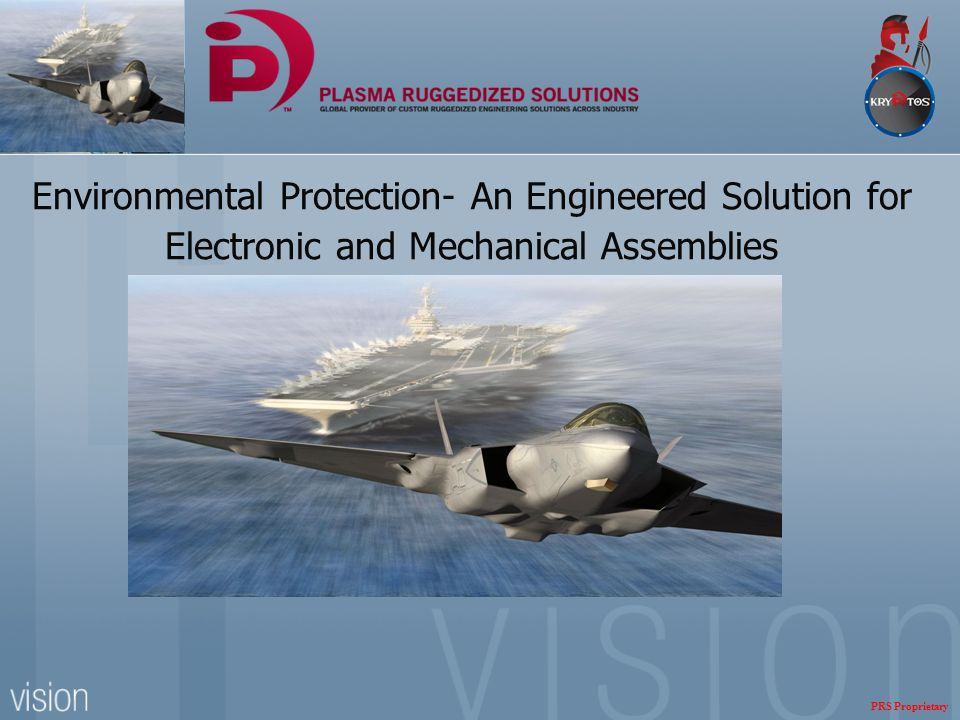 Environmental Protection- An Engineered Solution for Electronic and Mechanical Assemblies PRS Proprietary