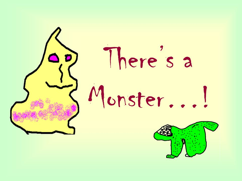 There's a Monster…!