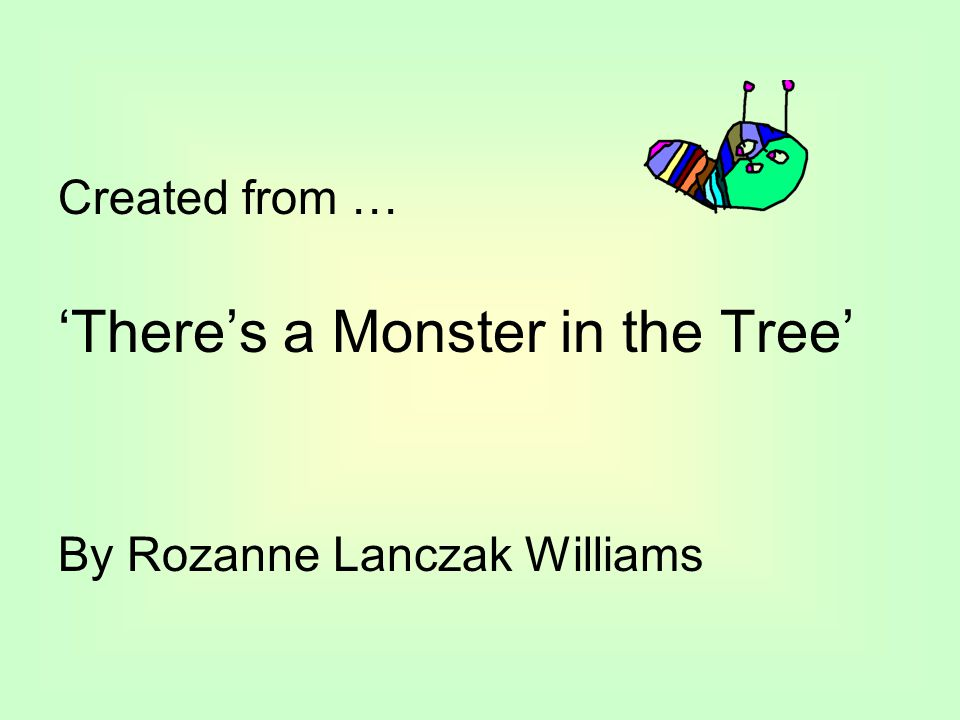Created from … 'There's a Monster in the Tree' By Rozanne Lanczak Williams