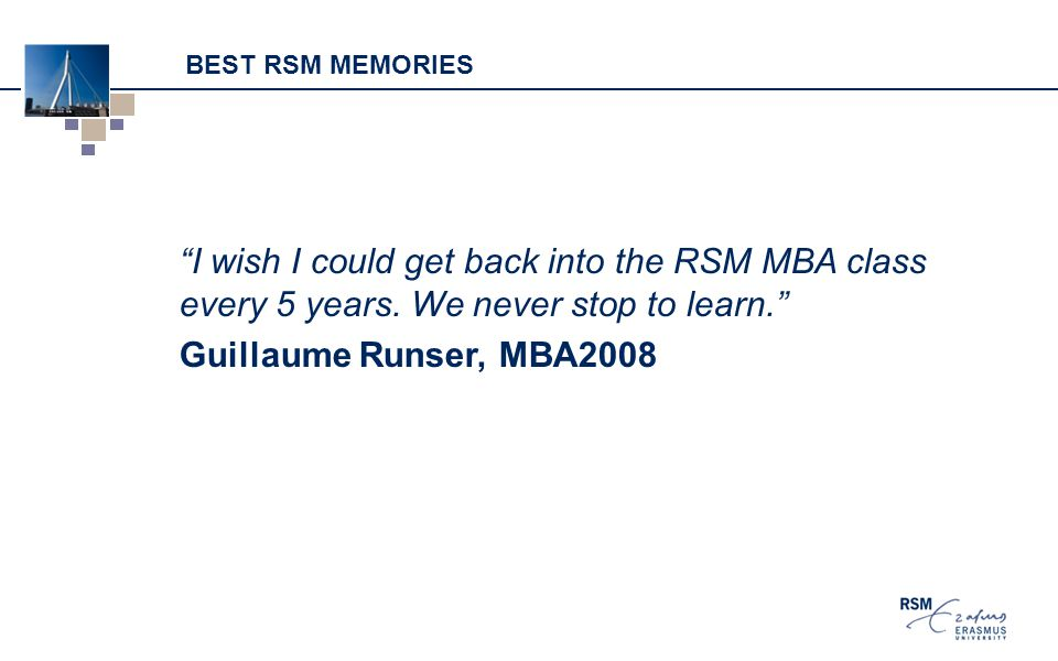 BEST RSM MEMORIES I wish I could get back into the RSM MBA class every 5 years.