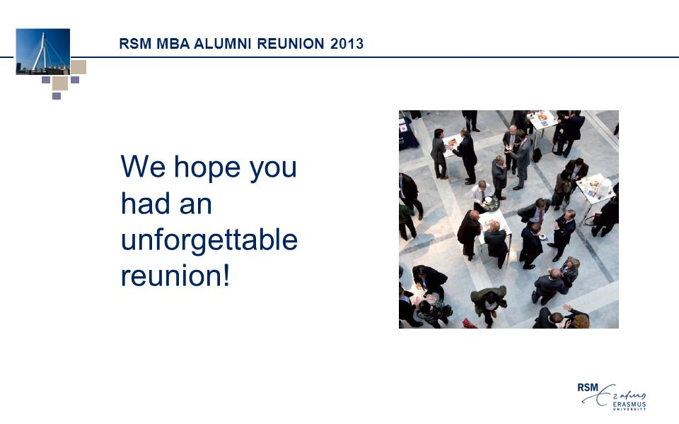 RSM MBA ALUMNI REUNION 2013 We hope you had an unforgettable reunion!