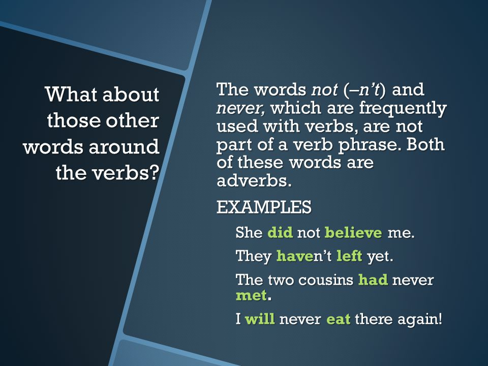 What about those other words around the verbs.