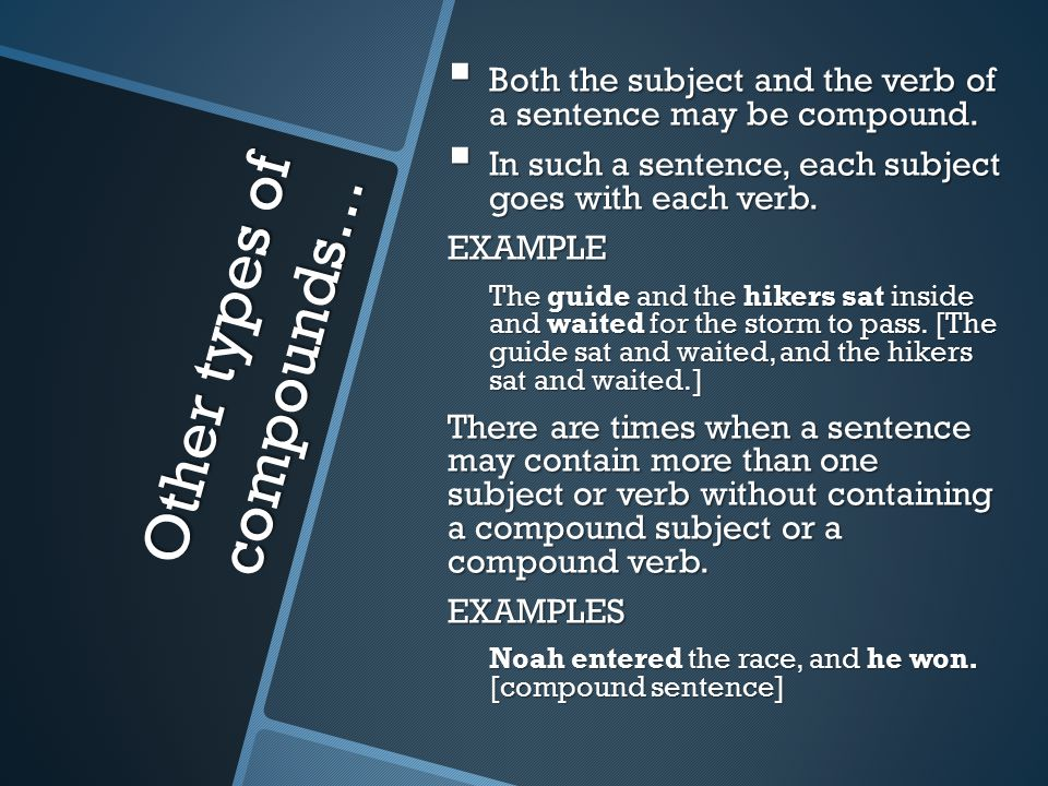 Other types of compounds…  Both the subject and the verb of a sentence may be compound.
