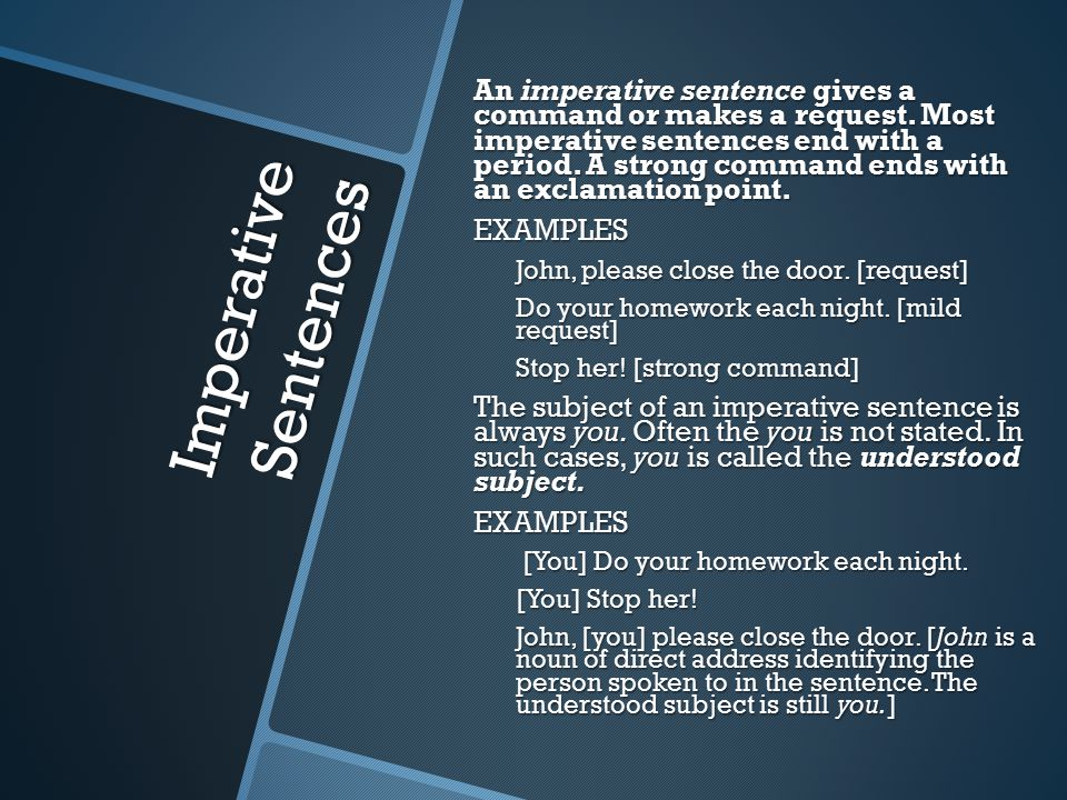 Imperative Sentences An imperative sentence gives a command or makes a request.
