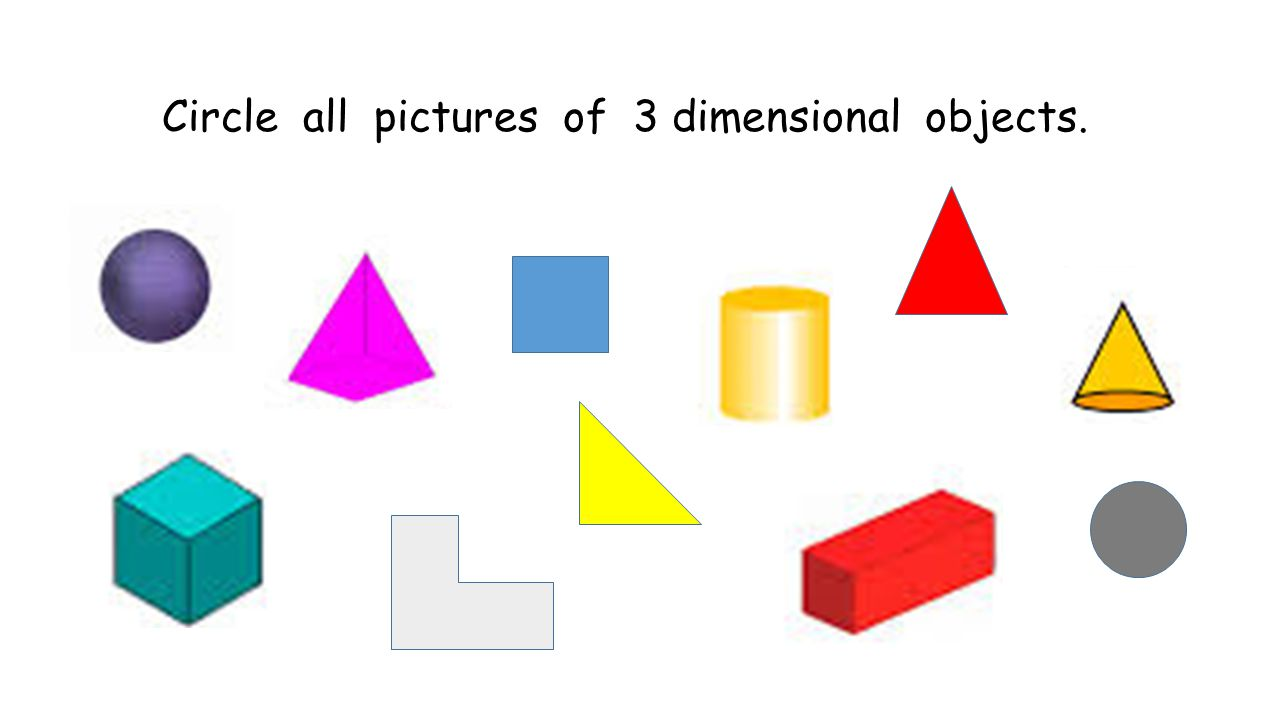 Circle all pictures of 3 dimensional objects.