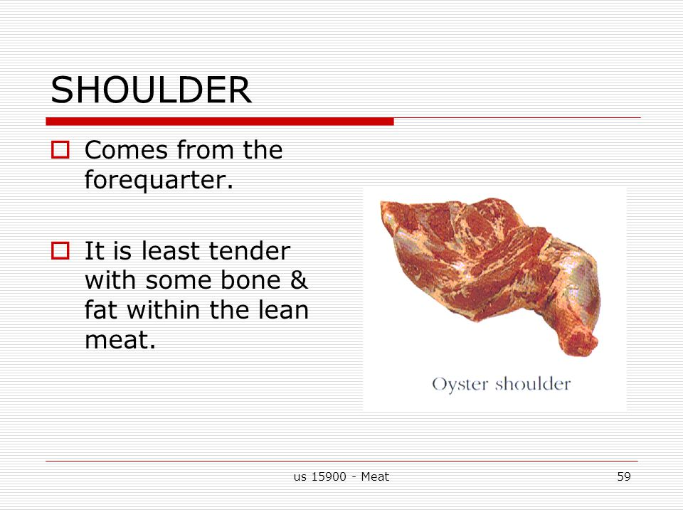 us 15900 - Meat59 SHOULDER  Comes from the forequarter.