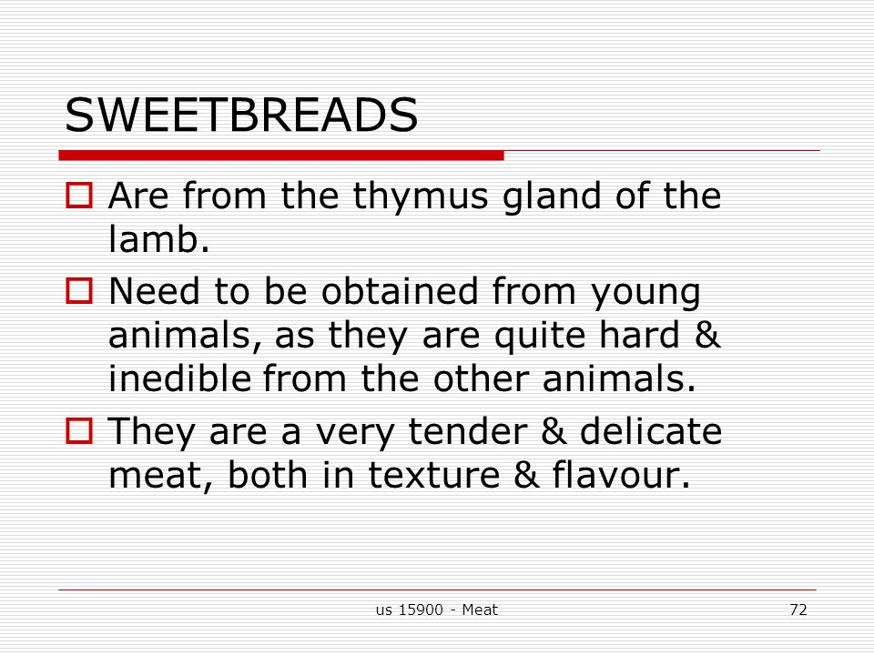 us 15900 - Meat72 SWEETBREADS  Are from the thymus gland of the lamb.