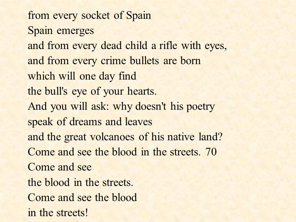 from every socket of Spain Spain emerges and from every dead child a rifle with eyes, and from every crime bullets are born which will one day find th