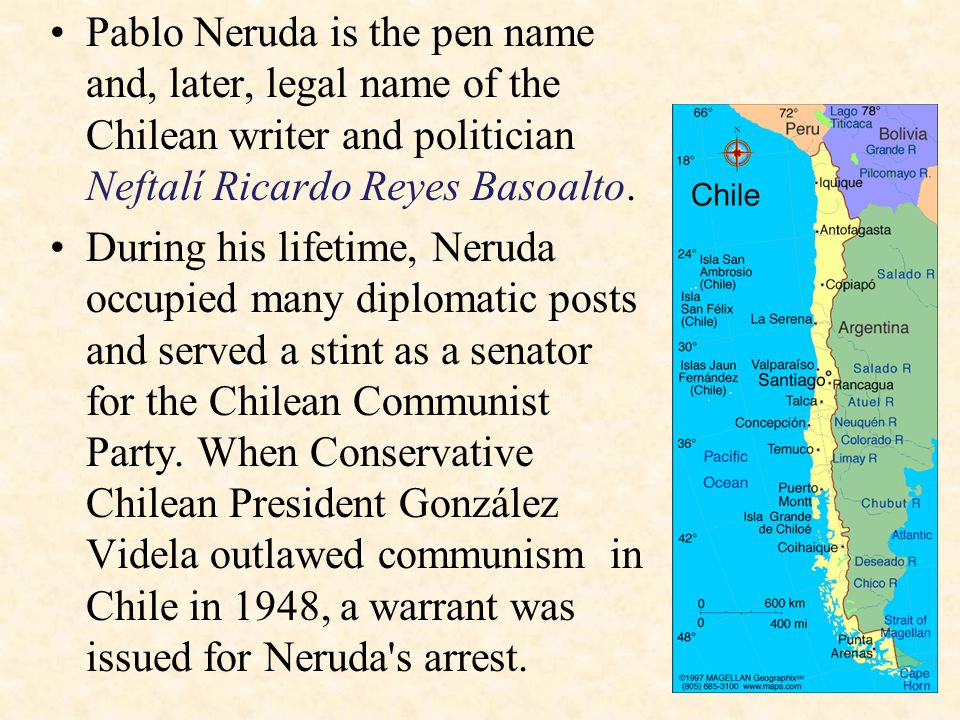 Pablo Neruda is the pen name and, later, legal name of the Chilean writer and politician Neftalí Ricardo Reyes Basoalto. During his lifetime, Neruda o