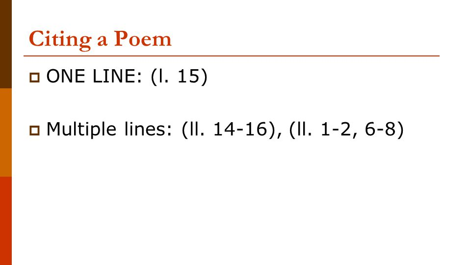 Citing a Poem  ONE LINE: (l. 15)  Multiple lines: (ll. 14-16), (ll. 1-2, 6-8)