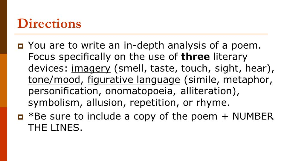 Directions  You are to write an in-depth analysis of a poem. Focus specifically on the use of three literary devices: imagery (smell, taste, touch, s