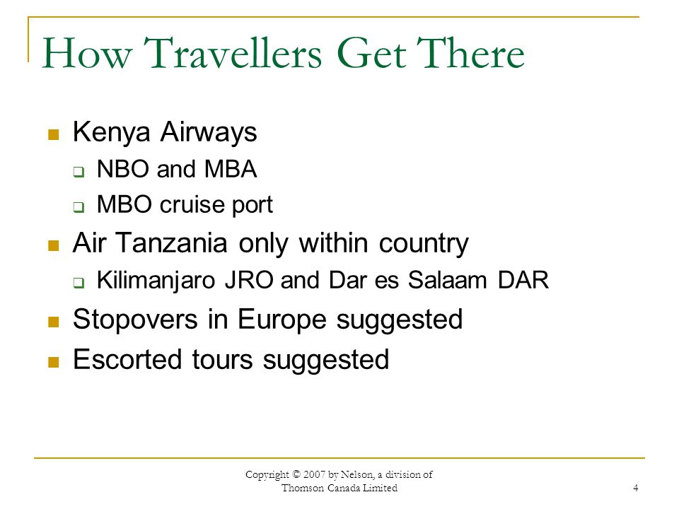 Copyright © 2007 by Nelson, a division of Thomson Canada Limited 4 How Travellers Get There Kenya Airways  NBO and MBA  MBO cruise port Air Tanzania