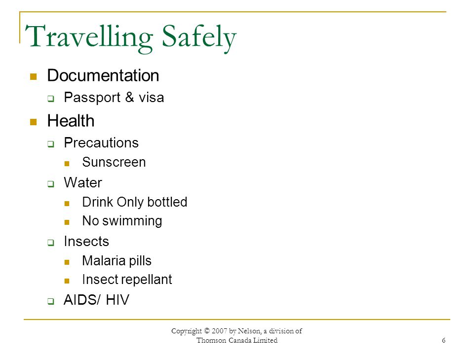 Copyright © 2007 by Nelson, a division of Thomson Canada Limited 6 Travelling Safely Documentation  Passport & visa Health  Precautions Sunscreen 