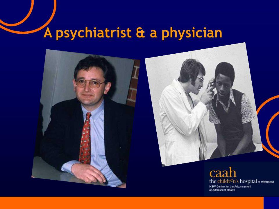 A psychiatrist & a physician
