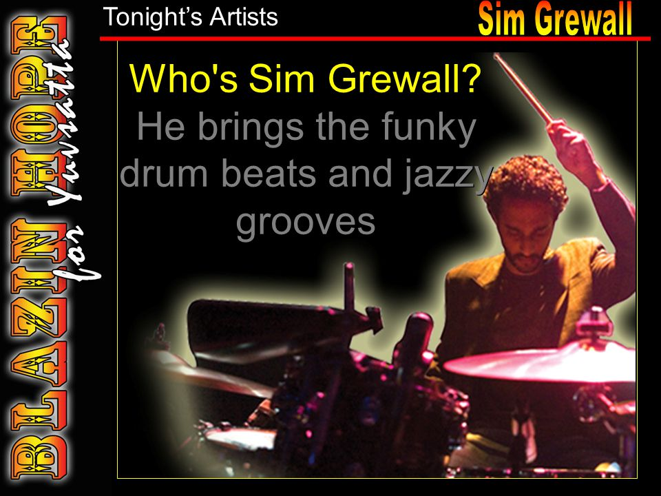Who s Sim Grewall. He brings the funky drum beats and jazzy grooves Who s Sim Grewall.