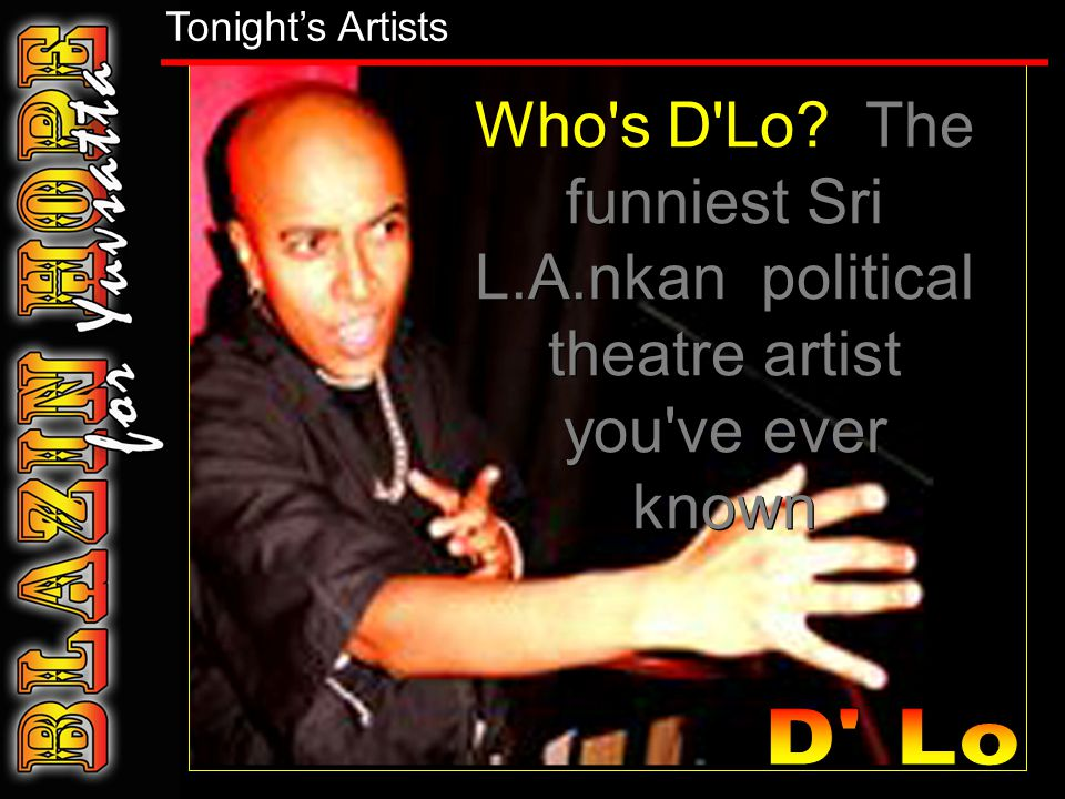 Who s D Lo. The funniest Sri L.A.nkan political theatre artist you ve ever known Who s D Lo.