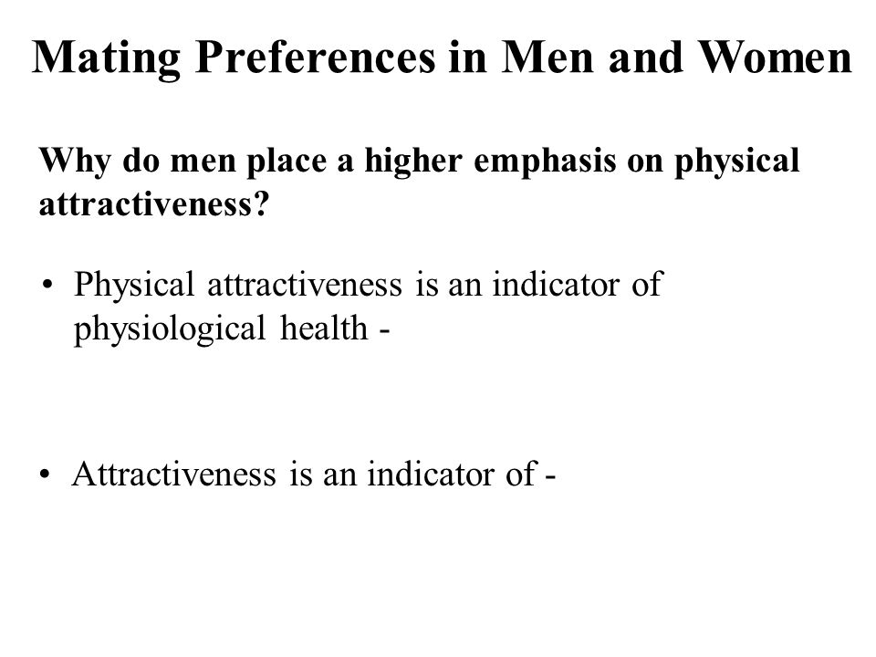 Why do men place a higher emphasis on physical attractiveness.