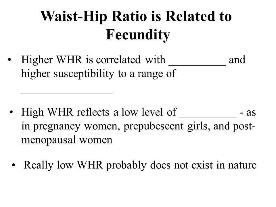 Waist-Hip Ratio is Related to Fecundity Higher WHR is correlated with __________ and higher susceptibility to a range of ________________ High WHR reflects a low level of __________ - as in pregnancy women, prepubescent girls, and post- menopausal women Really low WHR probably does not exist in nature