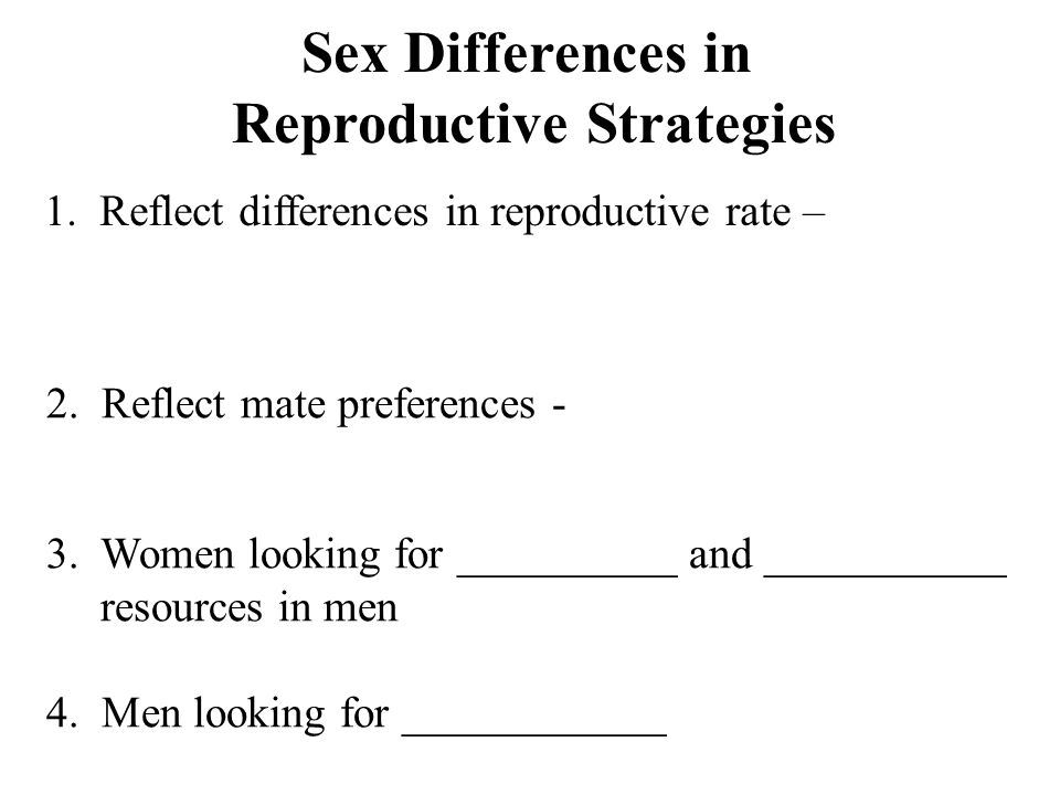 Sex Differences in Reproductive Strategies 1. Reflect differences in reproductive rate – 2.