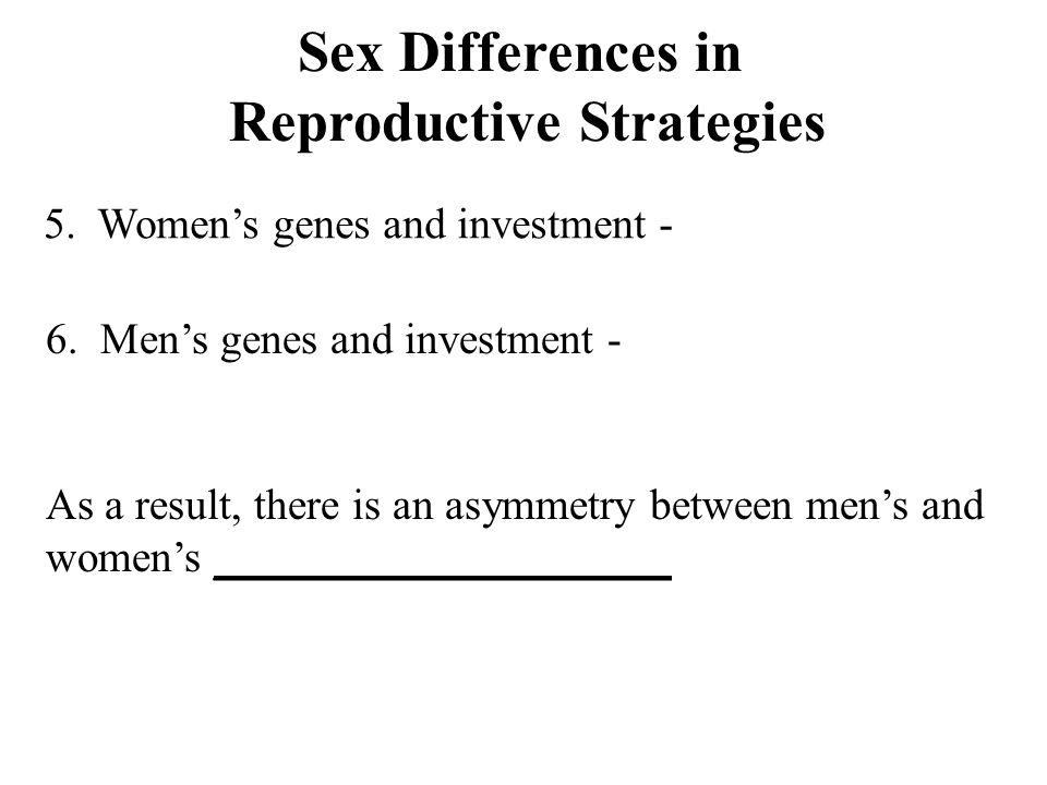 Sex Differences in Reproductive Strategies 5. Women's genes and investment - 6.