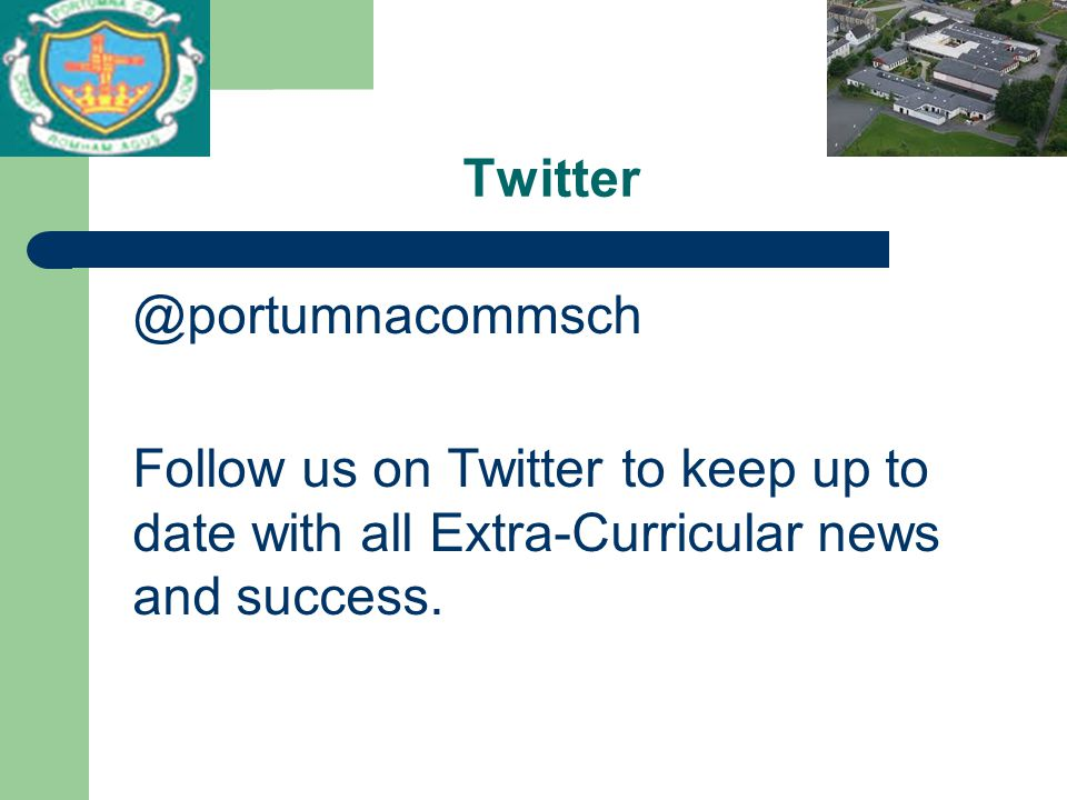 Twitter @portumnacommsch Follow us on Twitter to keep up to date with all Extra-Curricular news and success.